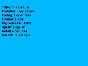 Tittel: The Belljar Forfatter: Sylvia Plath Forlag: Heinemann Format: E-bok Utgivelsesår: 1963 Språk: Engelsk Antall sider: 244 Har fått: Kjøpt selv